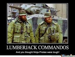 Lumberjack Meme - lumberjack cammandos by grata meme center