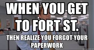 Office Space Meme Blank - when you get to fort st then realize you forgot your paperwork