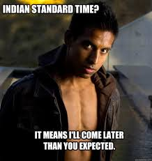 indian standard time it means i ll come later than you expected