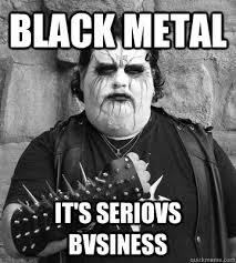 Black Metal Memes - true kvlt black metal albums comes with instructions on church arson