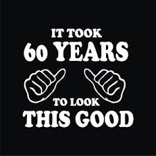 60 year birthday t shirts 60th birthday t shirts it took 60 years look this gift for