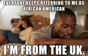 English Meme - black english guy problems weknowmemes
