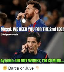 Barca Memes - messi we need you for the 2nd legi soccertrolls aytekin do notworry