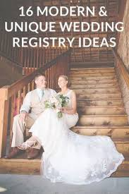 unique wedding registry 16 modern unique wedding registry ideas unique weddings
