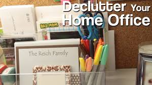 Decluttering Your Home by How To Declutter Your Home Office Youtube