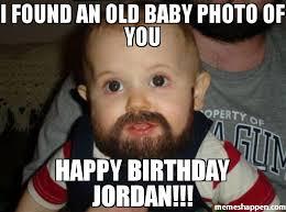 Meme Jordan - i found an old baby photo of you happy birthday jordan meme