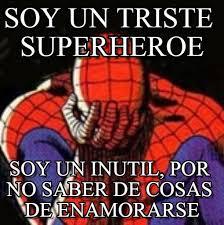 Sad Spider Meme - soy un triste superheroe sad spiderman meme on memegen