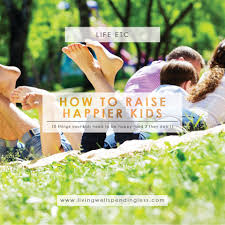 Parenting Your Kids With Love And Affection by 10 Things Kids Need To Be Happy The Secrets Of Happy Kids