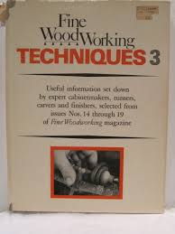 fine woodworking techniques bk 3 fine woodworking magazine