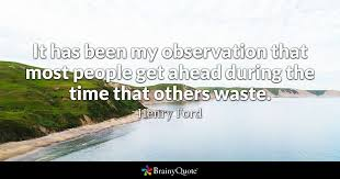 it has been my observation that most get ahead during the