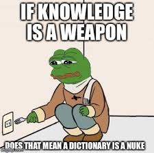 Memes Dictionary - if knowledge is a weapon does that mean a dictionary is a nuke meme