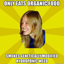 Organic Food Meme - only eats organic food smokes genetically modified hydroponic weed