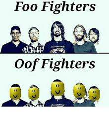 Foo Fighters Meme - foo fighters oof fighters foo fighters meme on me me