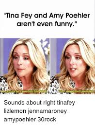Tina Fey Meme - tina fey and amy poehler aren t even funny limgontrabe constructive