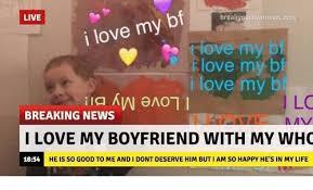 I Love My Boyfriend Meme - live breakyourownnewscom i love my bf ove my bf love my bf love my b