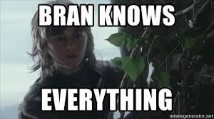 Stark Meme Generator - bran knows everything bran stark meme generator