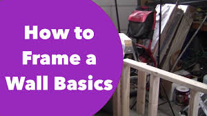 How To Frame A Wall by How To Frame A Wall Basics Youtube
