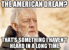 Dream Meme - is the american dream dead what is the american dream all about