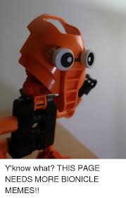 Bionicle Memes - t y know what this page needs more bionicle memes dank meme on