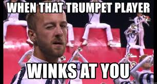 Trumpet Player Memes - when that trumpet player winks at you bluecoats wink meme