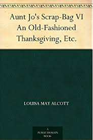 an fashioned thanksgiving louisa may alcott an fashioned thanksgiving kindle edition by louisa may