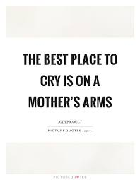the best place to cry is on a s arms picture quotes