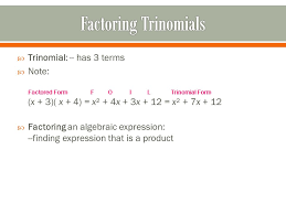 6 trinomial has 3 terms note factored form f o i l trinomial form x 3 x 4 x² 4x 3x 12 x² 7x 12 factoring an algebraic