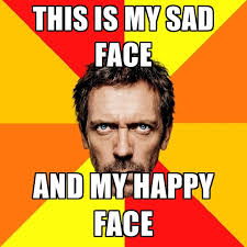 Sad Face Meme - this is my sad face and my happy face create meme