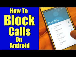 calls for android how to block calls on android phones without an app