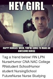 Happy Nurses Week Meme - hey girl happynurses week youre gong to make an awesome nurse tag