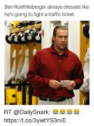 Roethlisberger Memes - ben roethlisberger always dresses like he s going to fight a traffic