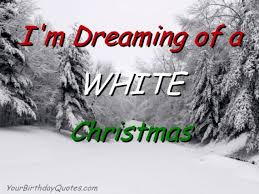 i m dreaming of a i m dreaming of a white christmas yourbirthdayquotes