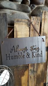 Metal Signs Home Decor by Metal Sign Always Stay Humble And Kind Metal Sign Rustic Sign