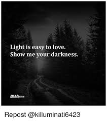 Light Show Meme - light is easy to love show me your darkness repost love meme on