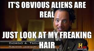 History Channel Guy Meme - haha love ancient aliens and giorgio s hair ancient aliens