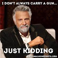 Carry On Meme - what gun would the most interesting man carry