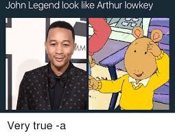 John Legend Meme - john legend look like arthur lowkey am very true a arthur meme
