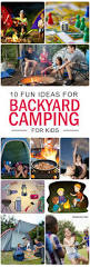 Backyard Activities For Kids Backyard Camping For Kids If You Have Time Restraint You Can