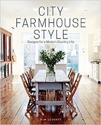Interior Design Farmhouse Style City Farmhouse Style Designs For A Modern Country Life Kim
