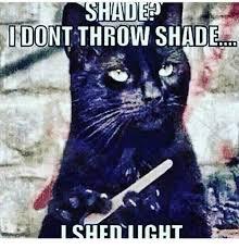 Shade Memes - dont throw shade meme on awwmemes com