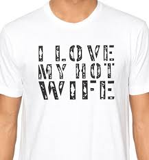 Hotwife Meme - valentines day shirt i love my hot wife mens t shirt funny