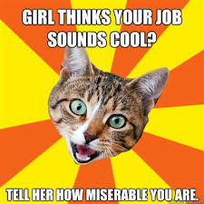 Cool Cat Meme - girl thinks your job sounds cool cat meme cat planet cat planet