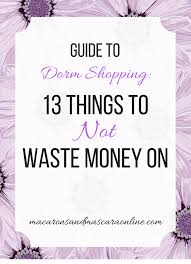 guide to dorm shopping 13 things that are a waste of money