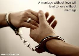Love Marriage Quotes A Marriage Without Love Will Lead To Love Without Statusmind Com