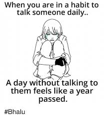 Them Feels Meme - when you are in a habit to talk someone daily a m a day without