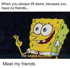 No Friends Meme - 25 best memes about you have no friends you have no friends memes