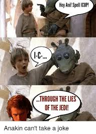 Spell Me Meme - hey ani spell icup through the lies of the jedi anakin can t