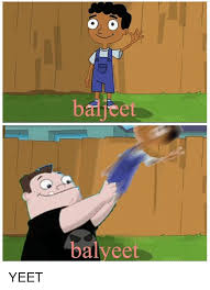 Yeet Meme - baljte balyeet yeet meme on sizzle