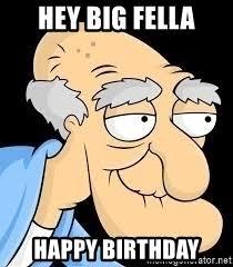 Family Guy Birthday Meme - hey big fella happy birthday family guy herbert the pervert