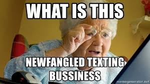 Grandma Finds The Internet Meme - what is this newfangled texting bussiness grandma finds the